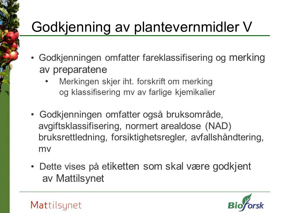 Godkjenning av plantevernmidler V Godkjenningen omfatter fareklassifisering og merking av preparatene Merkingen skjer iht. forskrift om merking og kla