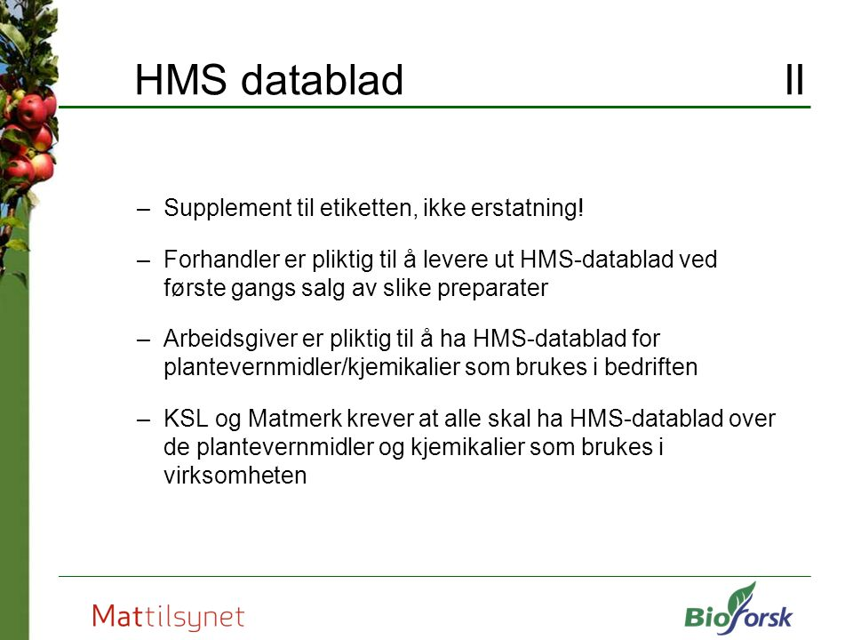 HMS datablad II –Supplement til etiketten, ikke erstatning! –Forhandler er pliktig til å levere ut HMS-datablad ved første gangs salg av slike prepara