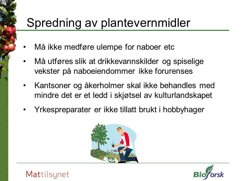 Spredning av plantevernmidler Må ikke medføre ulempe for naboer etc Må utføres slik at drikkevannskilder og spiselige vekster på naboeiendommer ikke f