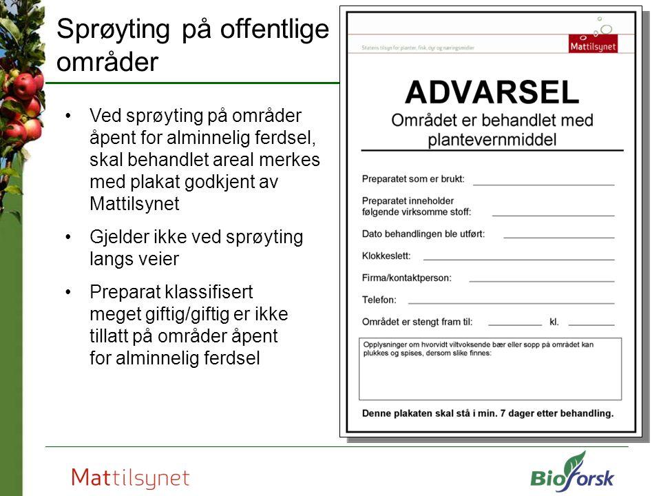 Ved sprøyting på områder åpent for alminnelig ferdsel, skal behandlet areal merkes med plakat godkjent av Mattilsynet Gjelder ikke ved sprøyting langs