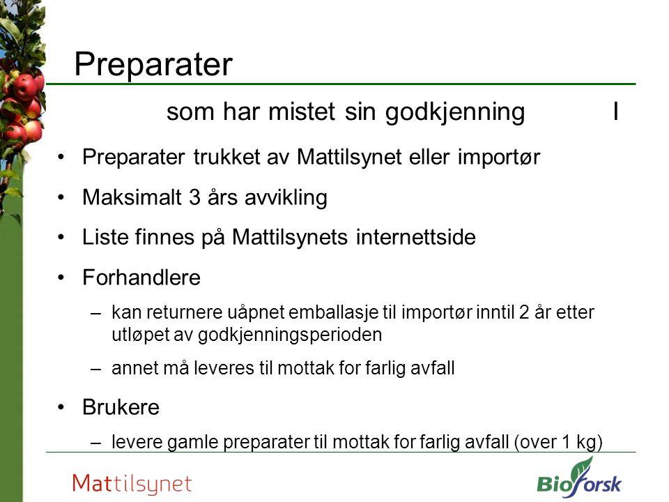 Preparater som har mistet sin godkjenning I Preparater trukket av Mattilsynet eller importør Maksimalt 3 års avvikling Liste finnes på Mattilsynets in