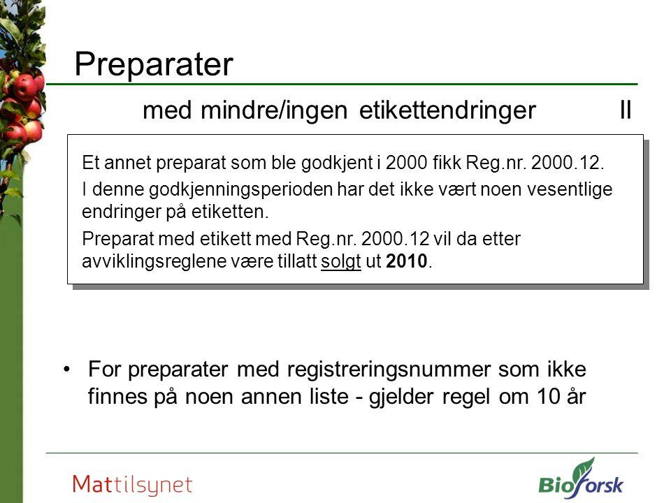 For preparater med registreringsnummer som ikke finnes på noen annen liste - gjelder regel om 10 år Preparater med mindre/ingen etikettendringer II Et