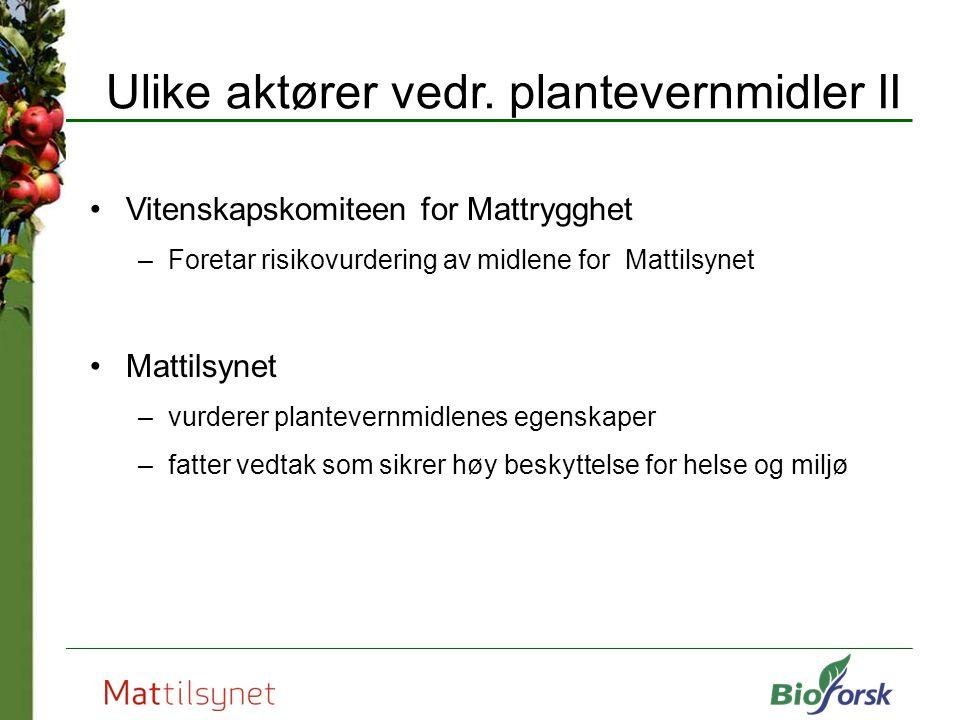 Ulike aktører vedr. plantevernmidler II Vitenskapskomiteen for Mattrygghet –Foretar risikovurdering av midlene for Mattilsynet Mattilsynet –vurderer p
