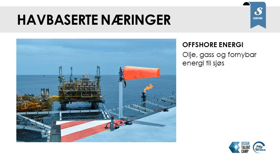 OFFSHORE ENERGI Olje, gass og fornybar energi til sjøs