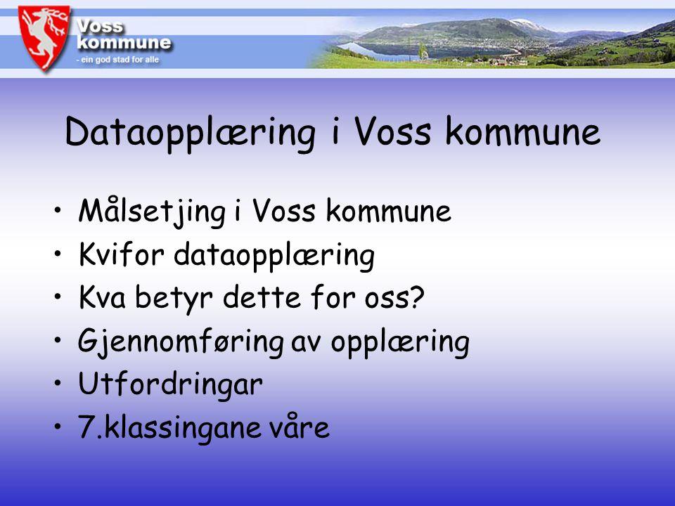 Voss kommune Personale og økonomi Dataopplæring i Voss kommune Målsetjing i Voss kommune Kvifor dataopplæring Kva betyr dette for oss.