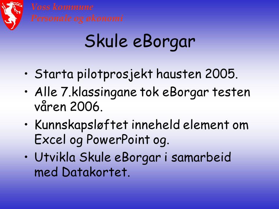 Voss kommune Personale og økonomi Skule eBorgar Starta pilotprosjekt hausten 2005.