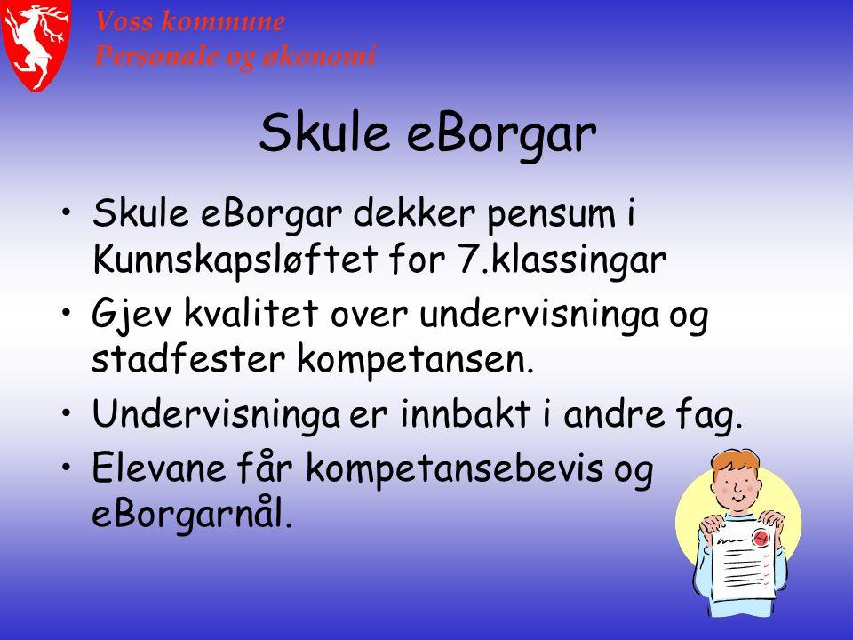 Voss kommune Personale og økonomi Skule eBorgar Skule eBorgar dekker pensum i Kunnskapsløftet for 7.klassingar Gjev kvalitet over undervisninga og stadfester kompetansen.