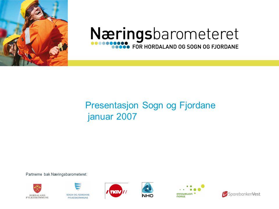 Presentasjon mai 2006 Sogn og Fjordane Partnerne bak Næringsbarometeret: Presentasjon Sogn og Fjordane januar 2007
