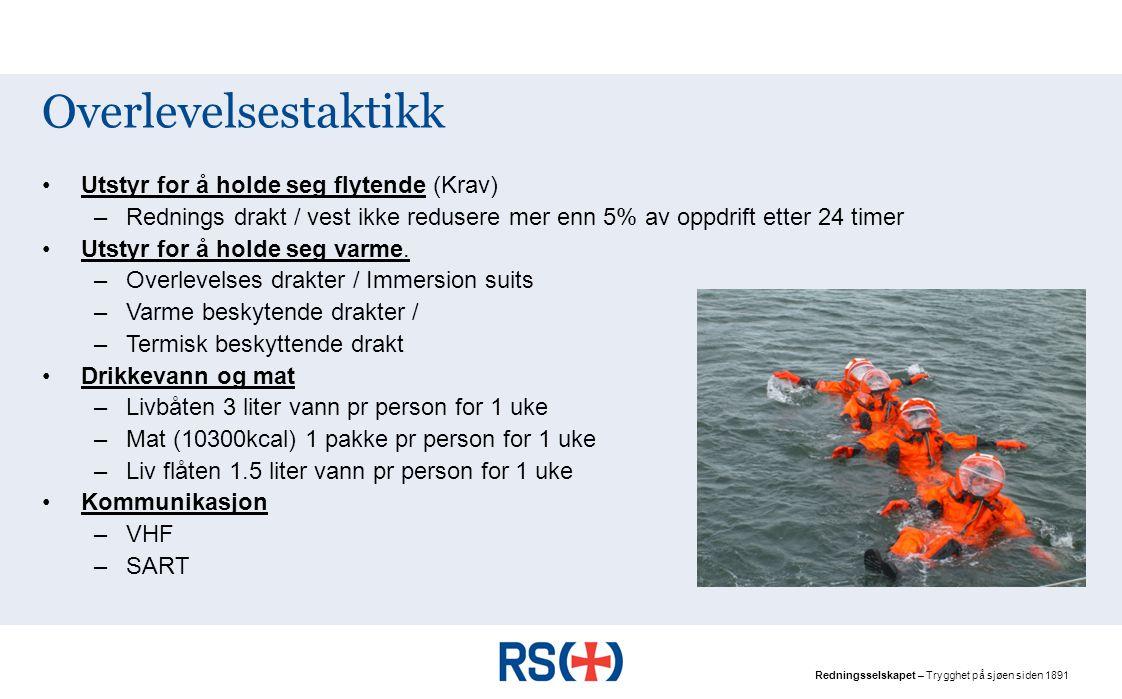 Redningsselskapet – Trygghet på sjøen siden 1891 Overlevelsestaktikk Utstyr for å holde seg flytende (Krav) –Rednings drakt / vest ikke redusere mer enn 5% av oppdrift etter 24 timer Utstyr for å holde seg varme.