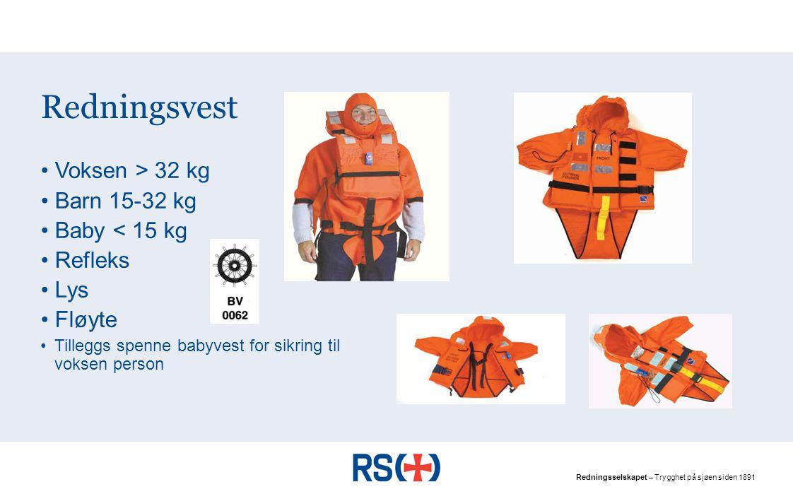Redningsselskapet – Trygghet på sjøen siden 1891 Redningsvest Voksen > 32 kg Barn 15-32 kg Baby < 15 kg Refleks Lys Fløyte Tilleggs spenne babyvest for sikring til voksen person
