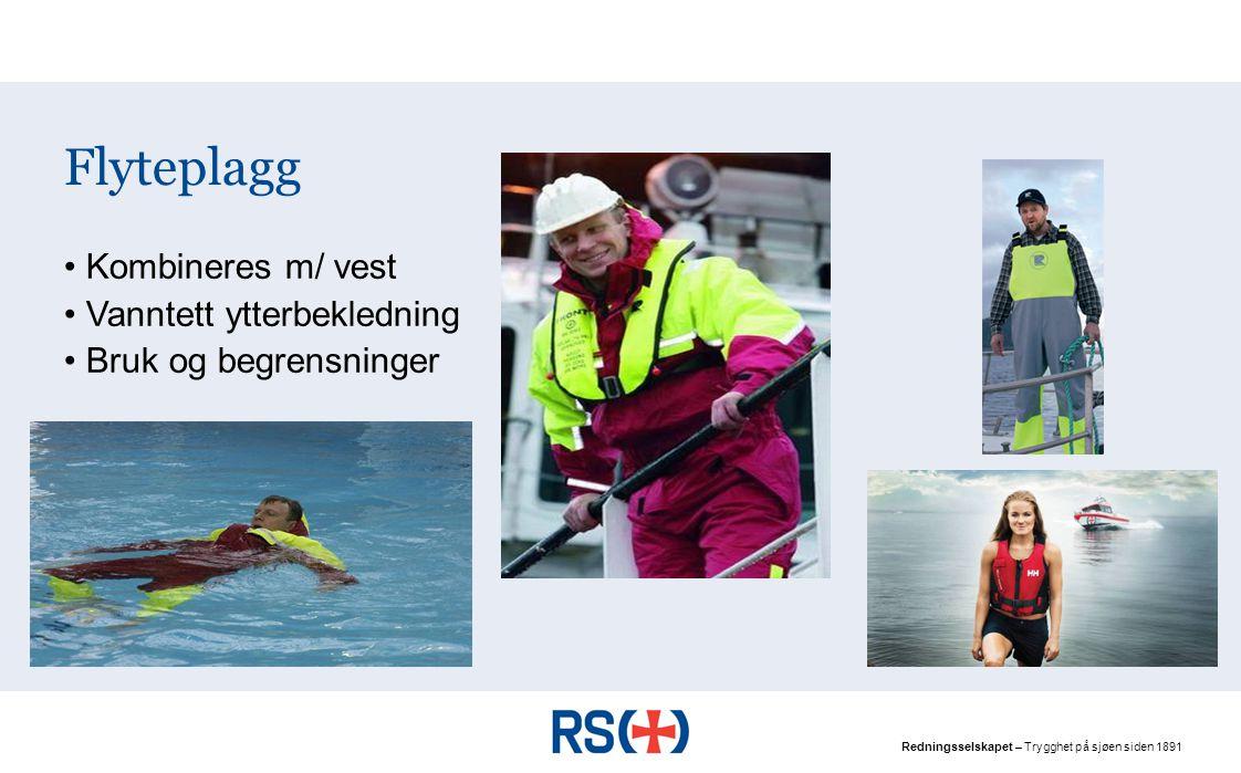 Redningsselskapet – Trygghet på sjøen siden 1891 Flyteplagg Kombineres m/ vest Vanntett ytterbekledning Bruk og begrensninger