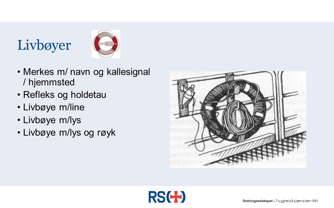 Redningsselskapet – Trygghet på sjøen siden 1891 Livbøyer Merkes m/ navn og kallesignal / hjemmsted Refleks og holdetau Livbøye m/line Livbøye m/lys Livbøye m/lys og røyk