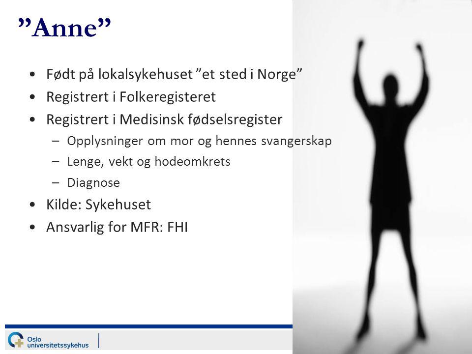 """""""Anne"""" Født på lokalsykehuset """"et sted i Norge"""" Registrert i Folkeregisteret Registrert i Medisinsk fødselsregister –Opplysninger om mor og hennes sva"""