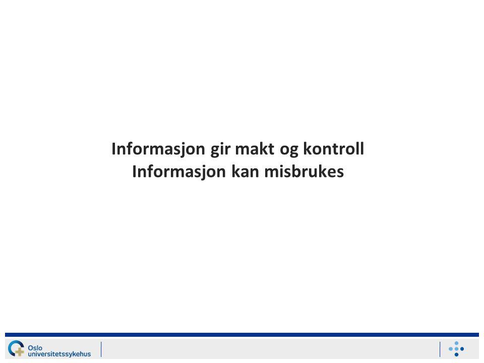 Informasjon gir makt og kontroll Informasjon kan misbrukes