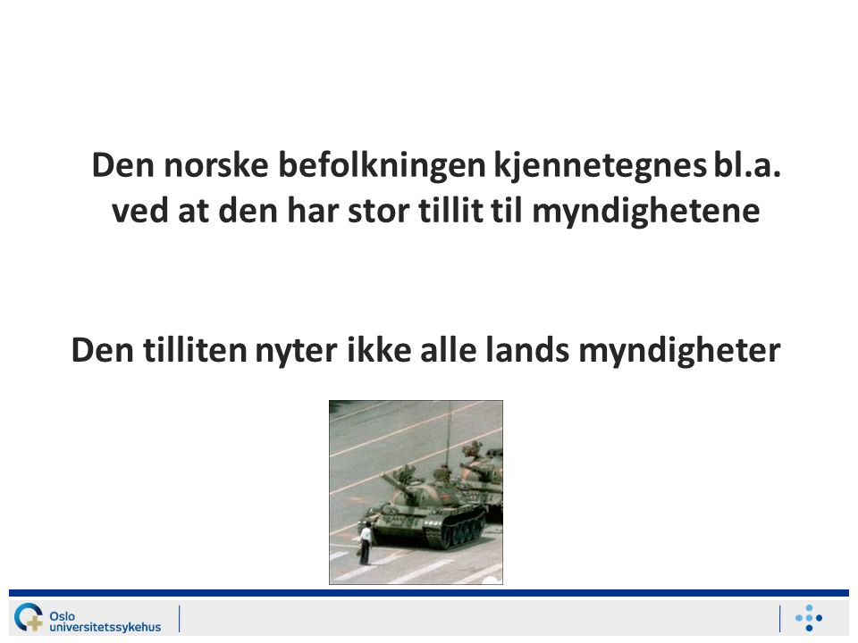 Den norske befolkningen kjennetegnes bl.a. ved at den har stor tillit til myndighetene Den tilliten nyter ikke alle lands myndigheter