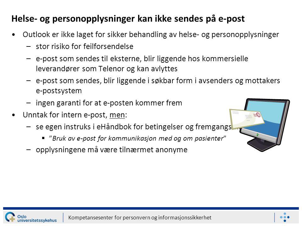 Helse- og personopplysninger kan ikke sendes på e-post Outlook er ikke laget for sikker behandling av helse- og personopplysninger –stor risiko for feilforsendelse –e-post som sendes til eksterne, blir liggende hos kommersielle leverandører som Telenor og kan avlyttes –e-post som sendes, blir liggende i søkbar form i avsenders og mottakers e-postsystem –ingen garanti for at e-posten kommer frem Unntak for intern e-post, men: –se egen instruks i eHåndbok for betingelser og fremgangsmåte:  Bruk av e-post for kommunikasjon med og om pasienter –opplysningene må være tilnærmet anonyme