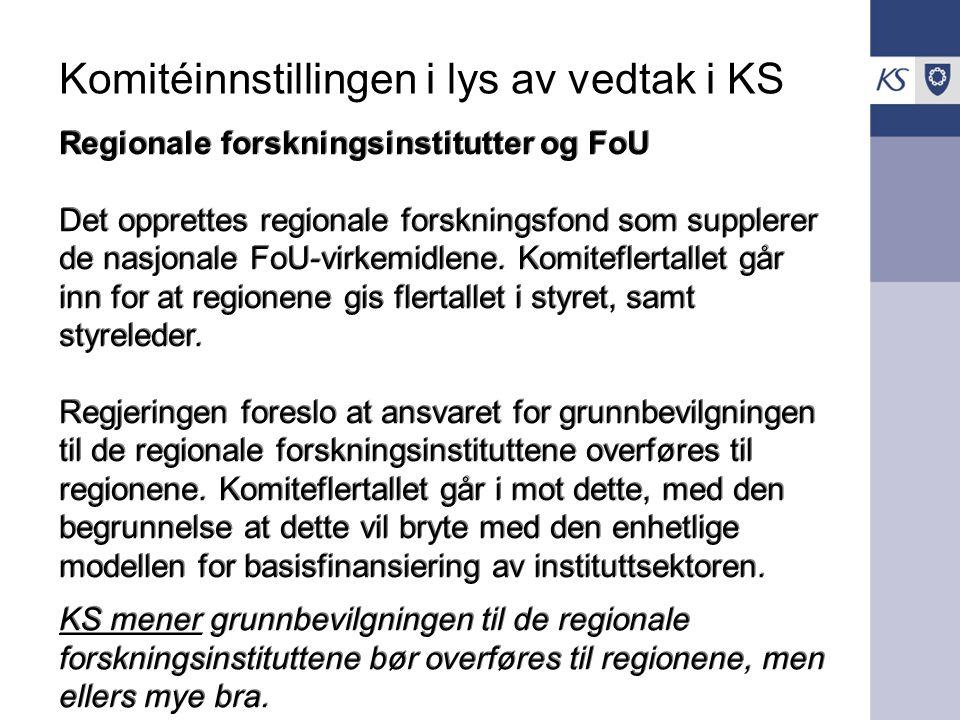 Komitéinnstillingen i lys av vedtak i KS Regionale forskningsinstitutter og FoU Det opprettes regionale forskningsfond som supplerer de nasjonale FoU-virkemidlene.