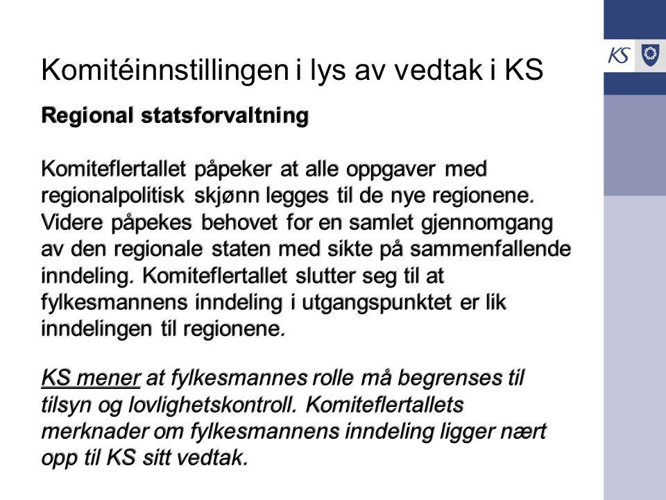 Komitéinnstillingen i lys av vedtak i KS Regional statsforvaltning Komiteflertallet påpeker at alle oppgaver med regionalpolitisk skjønn legges til de nye regionene.