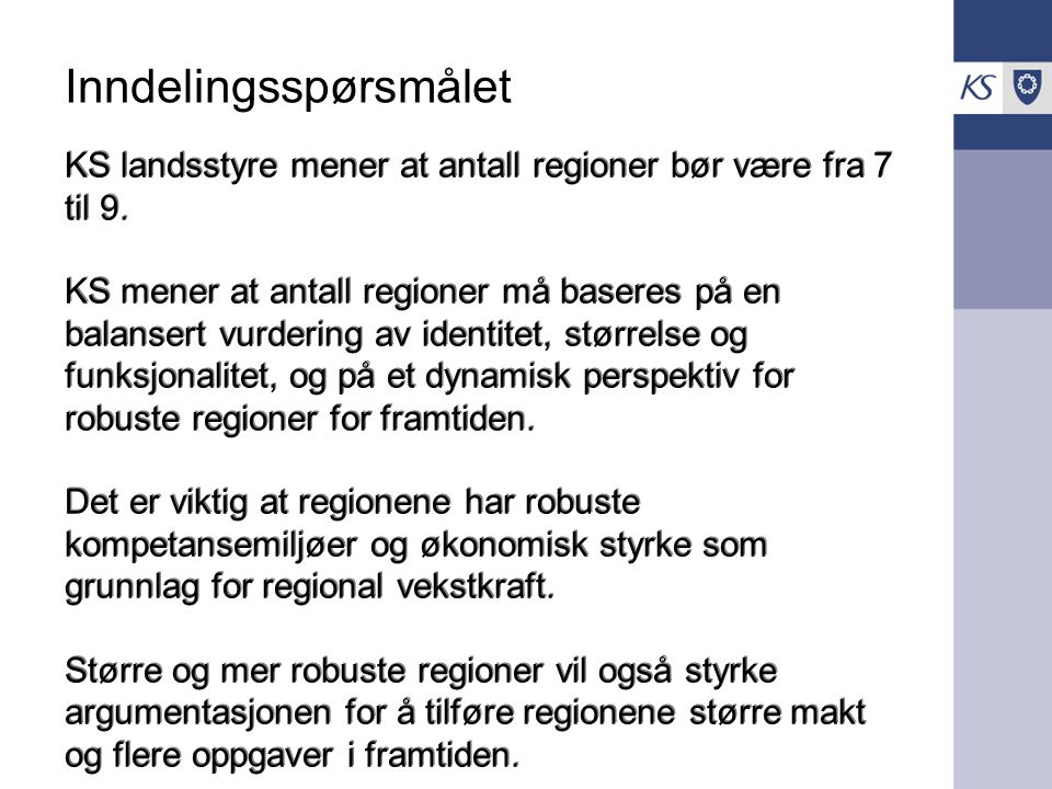 Inndelingsspørsmålet KS landsstyre mener at antall regioner bør være fra 7 til 9. KS mener at antall regioner må baseres på en balansert vurdering av