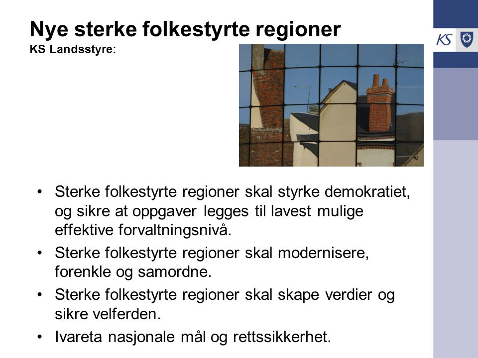 Nye sterke folkestyrte regioner KS Landsstyre: Sterke folkestyrte regioner skal styrke demokratiet, og sikre at oppgaver legges til lavest mulige effe