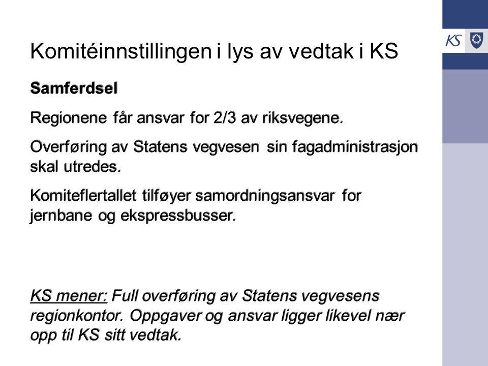 Komitéinnstillingen i lys av vedtak i KS Samferdsel Regionene får ansvar for 2/3 av riksvegene. Overføring av Statens vegvesen sin fagadministrasjon s