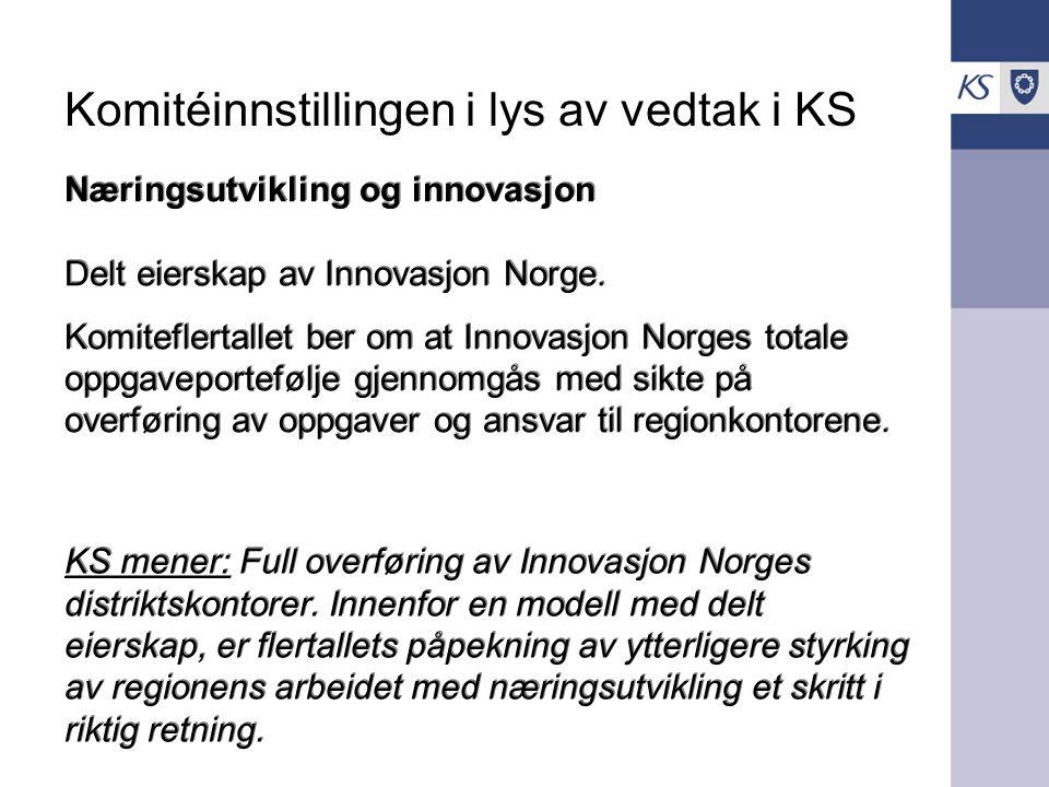 Komitéinnstillingen i lys av vedtak i KS Næringsutvikling og innovasjon Delt eierskap av Innovasjon Norge. Komiteflertallet ber om at Innovasjon Norge
