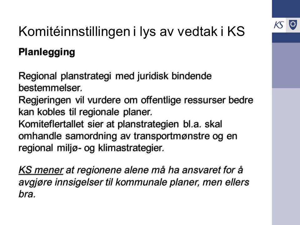 Komitéinnstillingen i lys av vedtak i KS Planlegging Regional planstrategi med juridisk bindende bestemmelser. Regjeringen vil vurdere om offentlige r