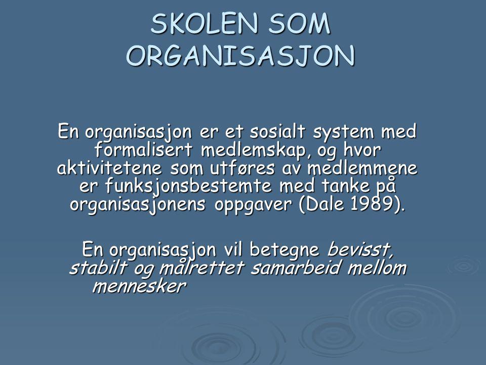 SKOLEN SOM ORGANISASJON En organisasjon er et sosialt system med formalisert medlemskap, og hvor aktivitetene som utføres av medlemmene er funksjonsbestemte med tanke på organisasjonens oppgaver (Dale 1989).