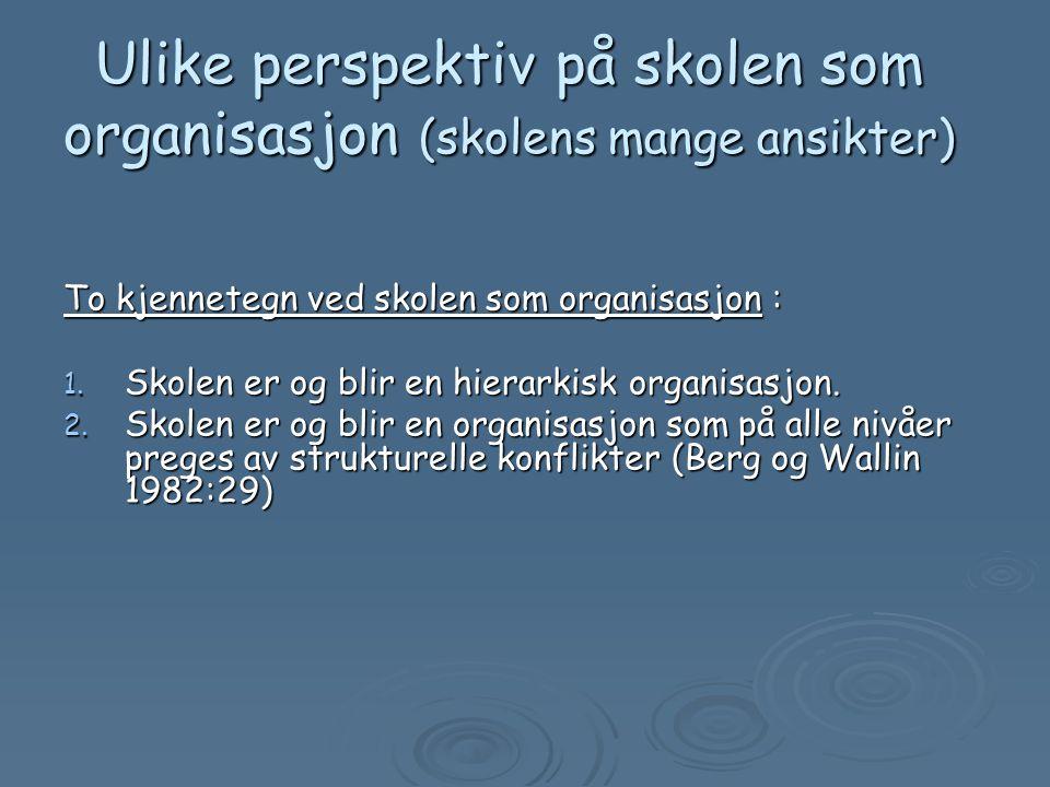 Ulike perspektiv på skolen som organisasjon (skolens mange ansikter) To kjennetegn ved skolen som organisasjon : 1.