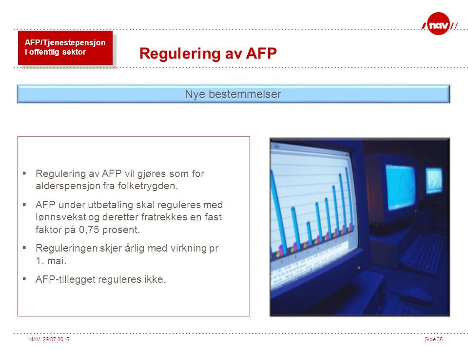 NAV, 29.07.2015Side 35  Regulering av AFP vil gjøres som for alderspensjon fra folketrygden.  AFP under utbetaling skal reguleres med lønnsvekst og