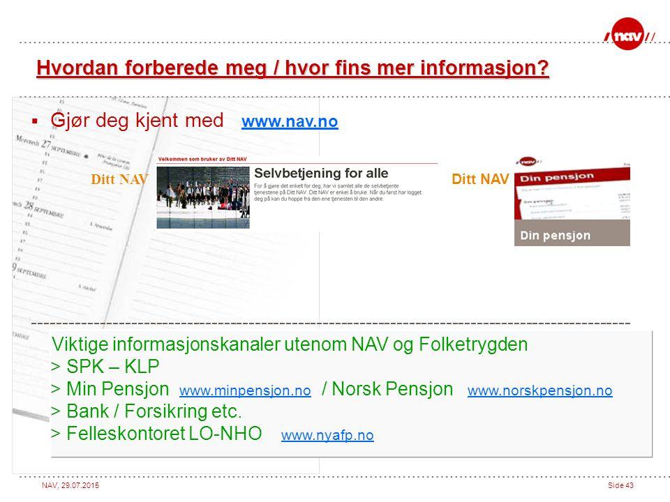 NAV, 29.07.2015Side 43 Hvordan forberede meg / hvor fins mer informasjon?  Gjør deg kjent med www.nav.no Ditt NAV Ditt NAV --------------------------