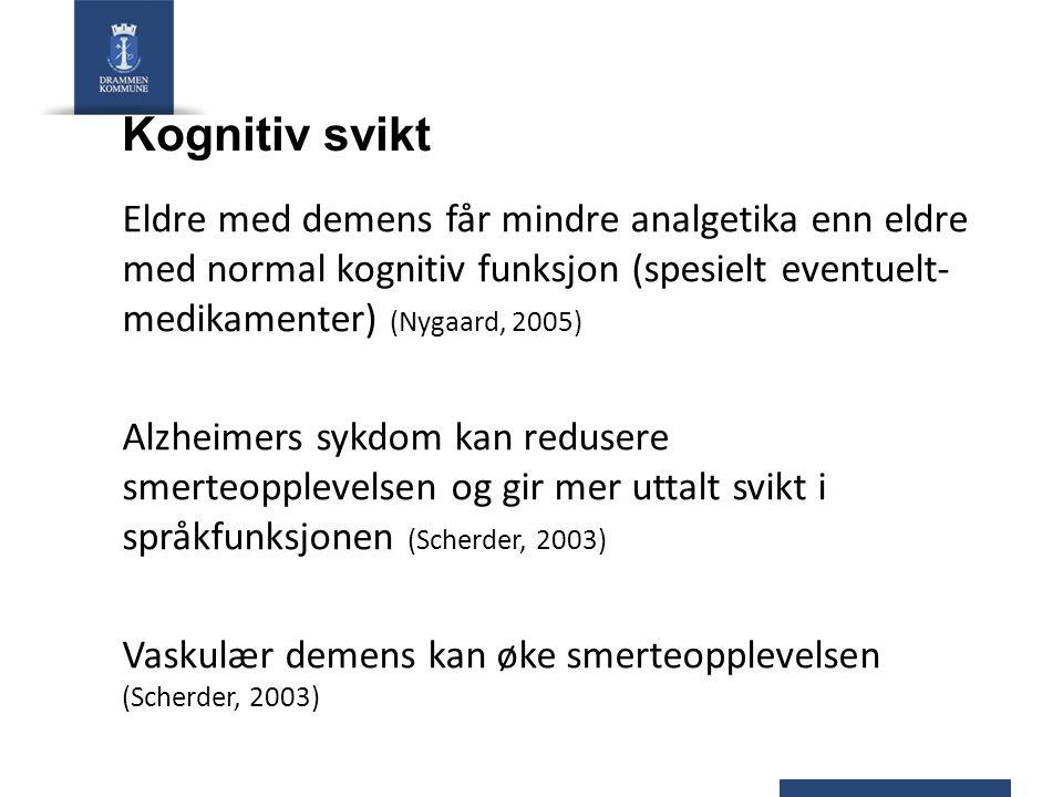 Kognitiv svikt Eldre med demens får mindre analgetika enn eldre med normal kognitiv funksjon (spesielt eventuelt- medikamenter) (Nygaard, 2005) Alzhei