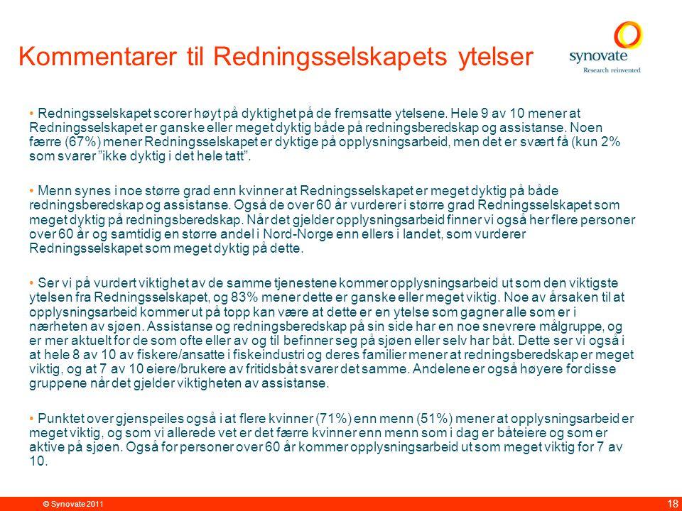 © Synovate 2011 18 Kommentarer til Redningsselskapets ytelser Redningsselskapet scorer høyt på dyktighet på de fremsatte ytelsene.