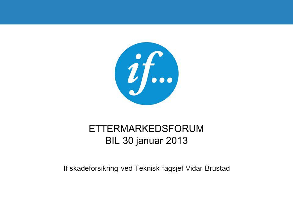 ETTERMARKEDSFORUM BIL 30 januar 2013 If skadeforsikring ved Teknisk fagsjef Vidar Brustad