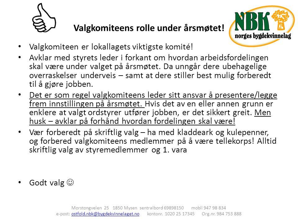 Valgkomiteens rolle under årsmøtet! Morstongveien 25 1850 Mysen sentralbord 69898150 mobil 947 98 834 e-post: ostfold.nbk@bygdekvinnelaget.no kontonr.