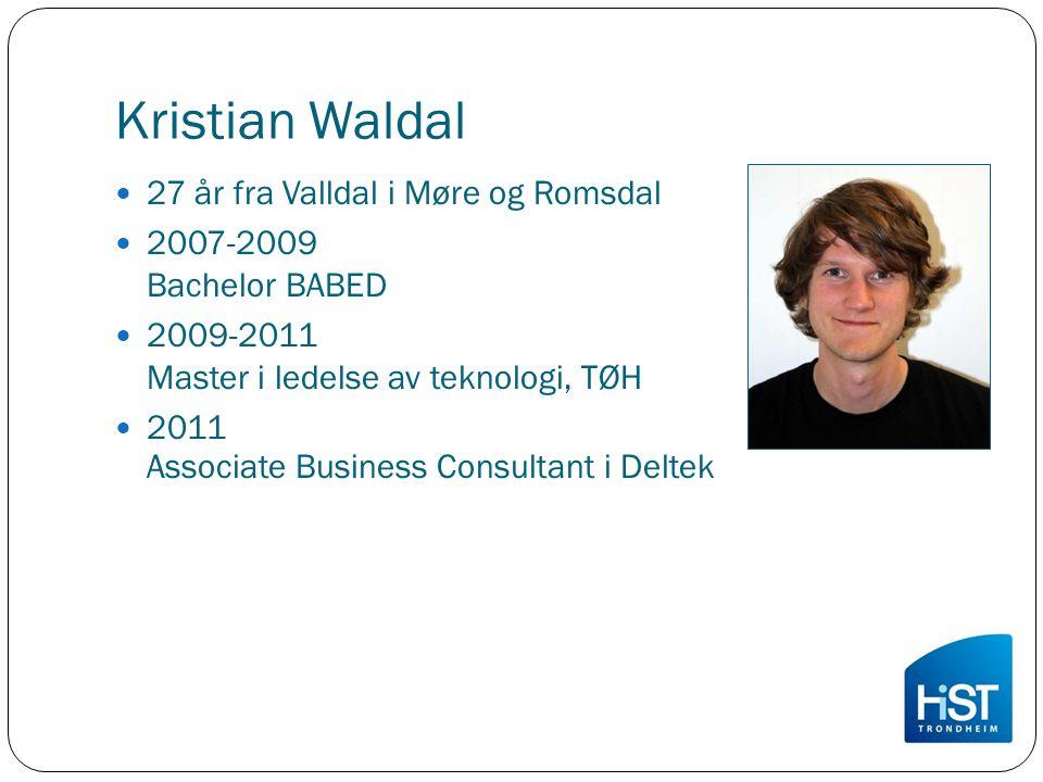 Kristian Waldal 27 år fra Valldal i Møre og Romsdal 2007-2009 Bachelor BABED 2009-2011 Master i ledelse av teknologi, TØH 2011 Associate Business Consultant i Deltek
