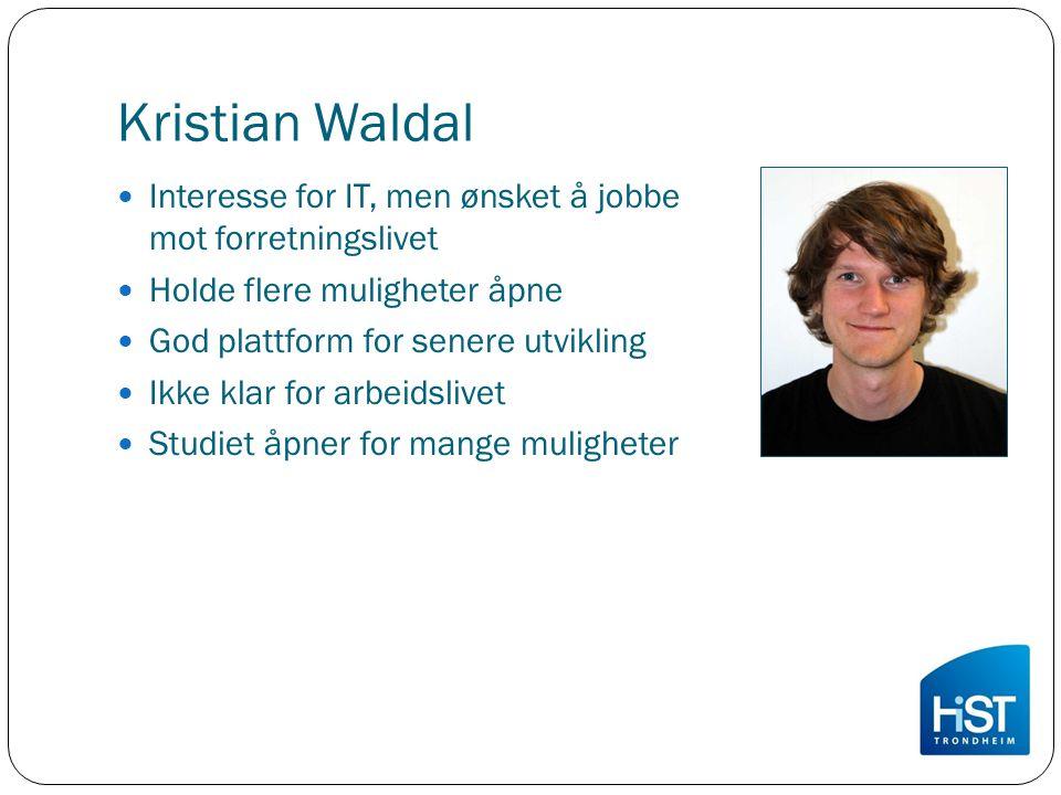 Kristian Waldal Interesse for IT, men ønsket å jobbe mot forretningslivet Holde flere muligheter åpne God plattform for senere utvikling Ikke klar for arbeidslivet Studiet åpner for mange muligheter