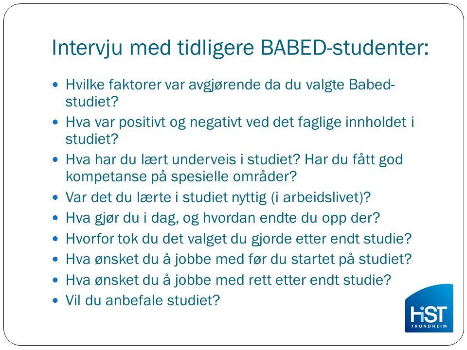 Intervju med tidligere BABED-studenter: Hvilke faktorer var avgjørende da du valgte Babed- studiet? Hva var positivt og negativt ved det faglige innho