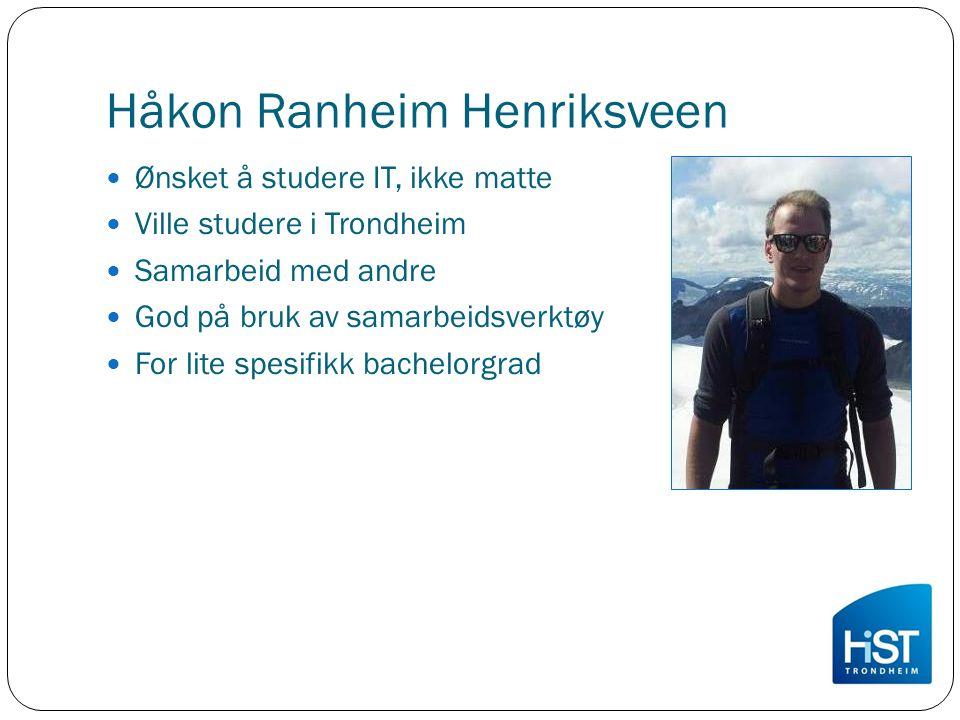 Håkon Ranheim Henriksveen Ønsket å studere IT, ikke matte Ville studere i Trondheim Samarbeid med andre God på bruk av samarbeidsverktøy For lite spes