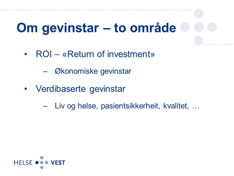 ROI – «Return of investment» –Økonomiske gevinstar Verdibaserte gevinstar –Liv og helse, pasientsikkerheit, kvalitet, … Om gevinstar – to område
