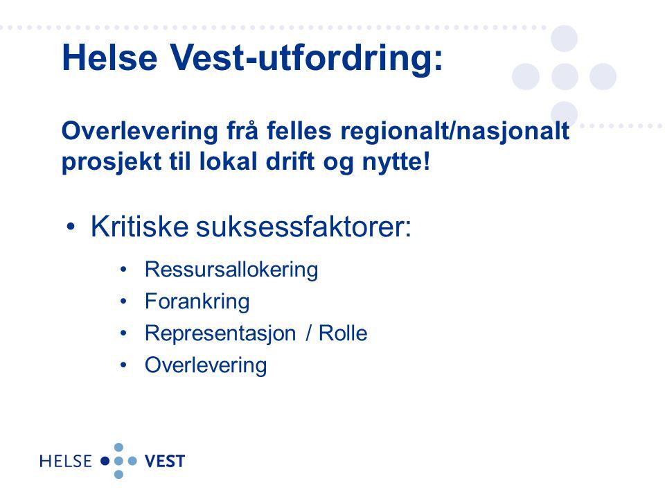 Kritiske suksessfaktorer: Ressursallokering Forankring Representasjon / Rolle Overlevering Helse Vest-utfordring: Overlevering frå felles regionalt/na