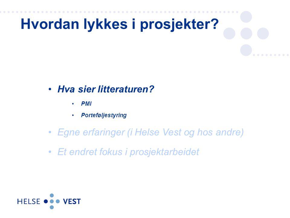 Hva sier litteraturen? PMI Porteføljestyring Egne erfaringer (i Helse Vest og hos andre) Et endret fokus i prosjektarbeidet Hvordan lykkes i prosjekte