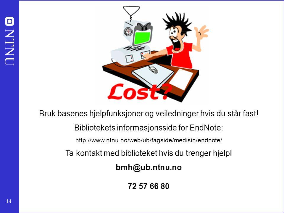 14 Bruk basenes hjelpfunksjoner og veiledninger hvis du står fast! Bibliotekets informasjonsside for EndNote: http://www.ntnu.no/web/ub/fagside/medisi