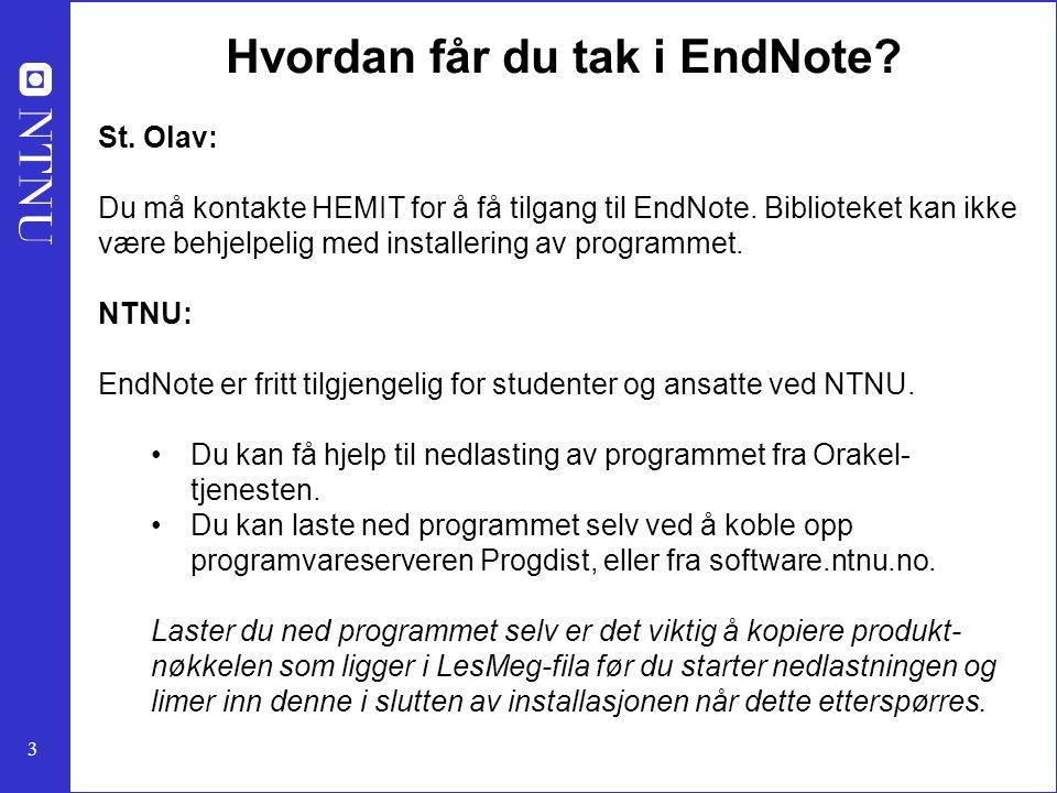 3 Hvordan får du tak i EndNote? St. Olav: Du må kontakte HEMIT for å få tilgang til EndNote. Biblioteket kan ikke være behjelpelig med installering av
