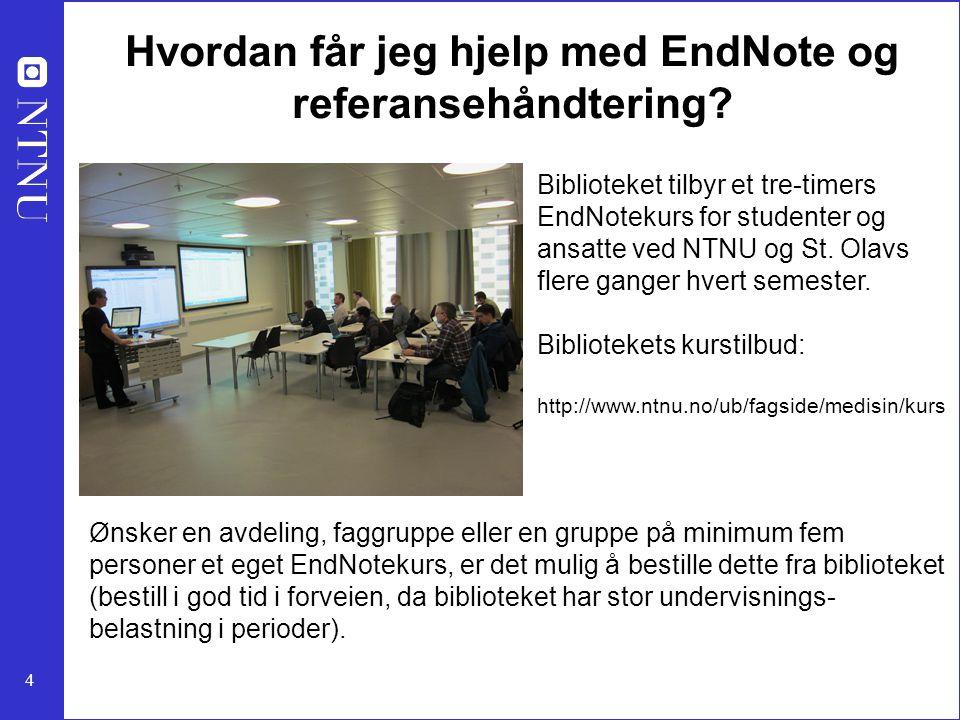 4 Hvordan får jeg hjelp med EndNote og referansehåndtering? Biblioteket tilbyr et tre-timers EndNotekurs for studenter og ansatte ved NTNU og St. Olav