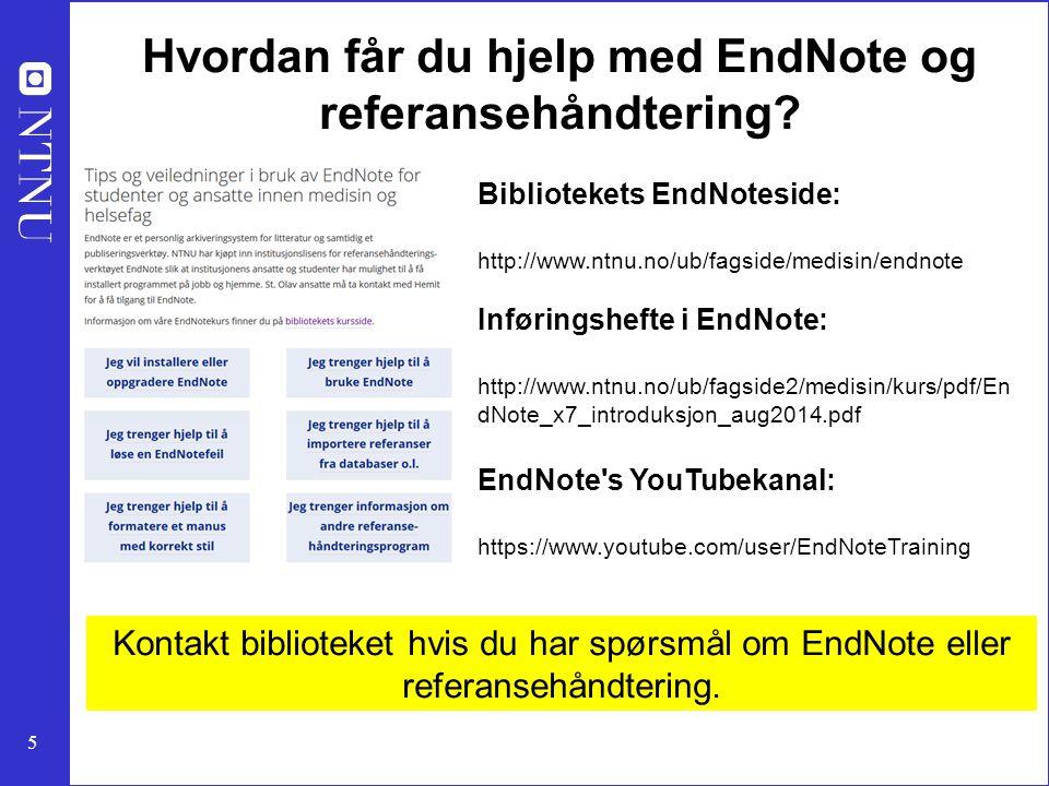 5 Hvordan får du hjelp med EndNote og referansehåndtering? Bibliotekets EndNoteside: http://www.ntnu.no/ub/fagside/medisin/endnote Inføringshefte i En