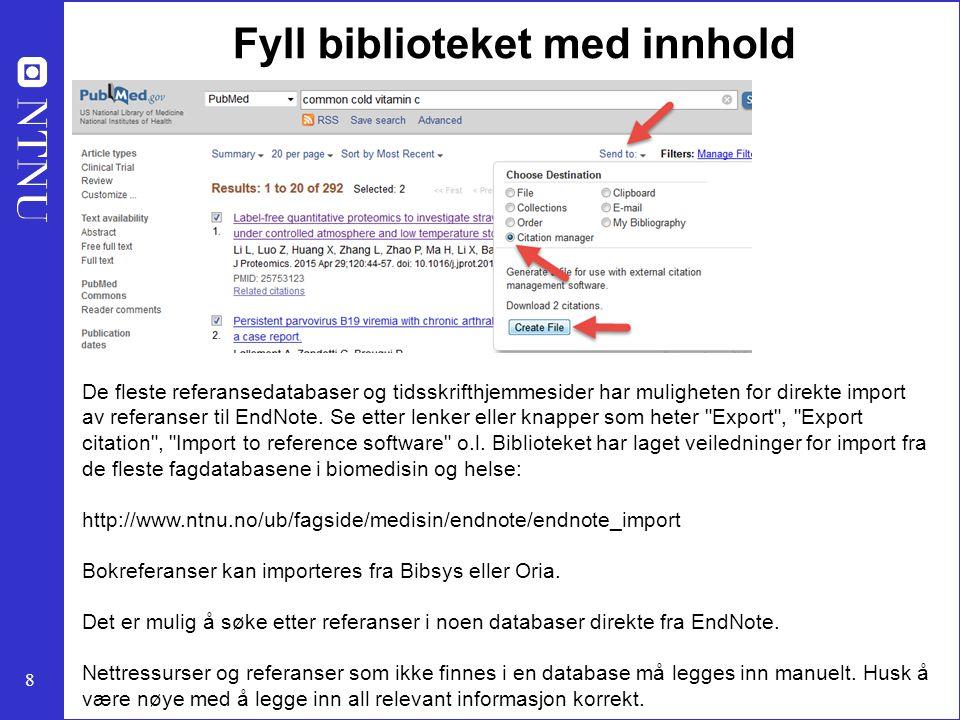 8 Fyll biblioteket med innhold De fleste referansedatabaser og tidsskrifthjemmesider har muligheten for direkte import av referanser til EndNote. Se e