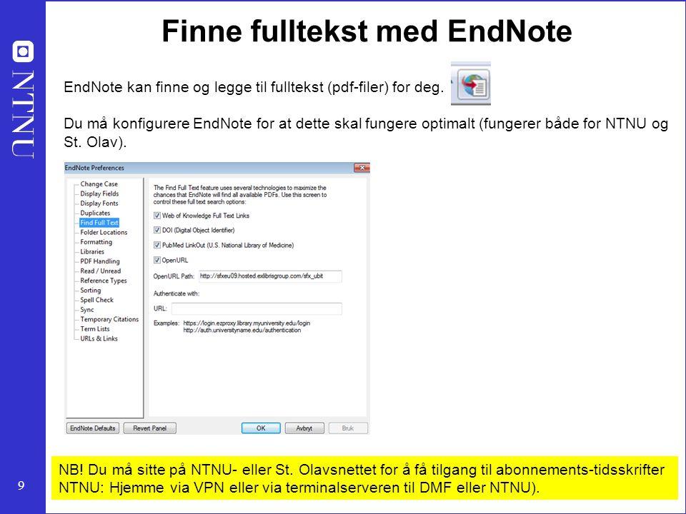 9 Finne fulltekst med EndNote EndNote kan finne og legge til fulltekst (pdf-filer) for deg. Du må konfigurere EndNote for at dette skal fungere optima