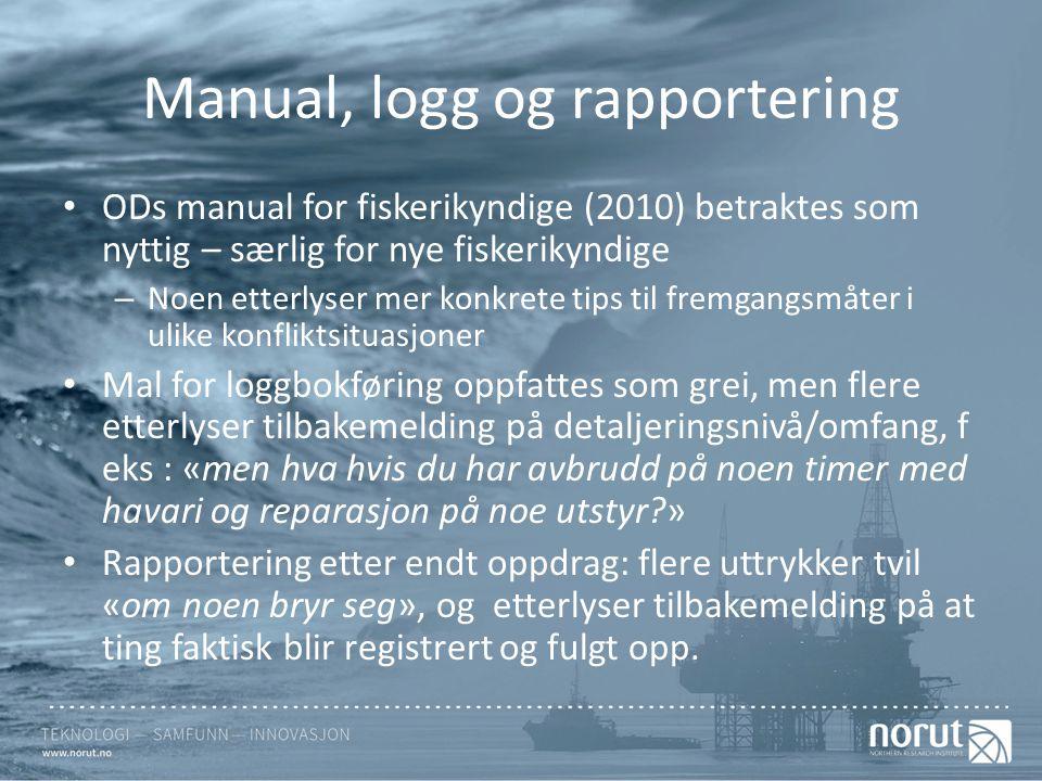 Manual, logg og rapportering ODs manual for fiskerikyndige (2010) betraktes som nyttig – særlig for nye fiskerikyndige – Noen etterlyser mer konkrete