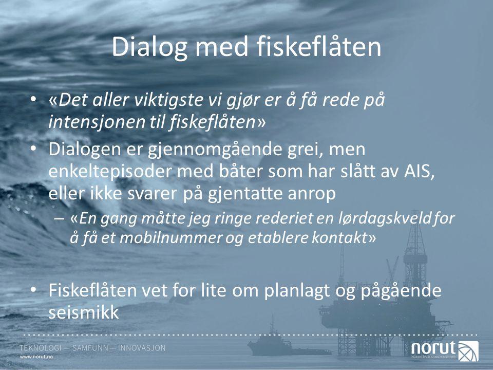 Dialog med fiskeflåten «Det aller viktigste vi gjør er å få rede på intensjonen til fiskeflåten» Dialogen er gjennomgående grei, men enkeltepisoder me